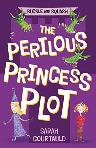 Buckle and Squash: The Perilous Princess Plot: Courtauld, Sarah