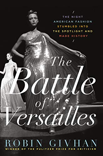 9781250052902: The Battle of Versailles: The Night American Fashion Stumbled into the Spotlight and Made History