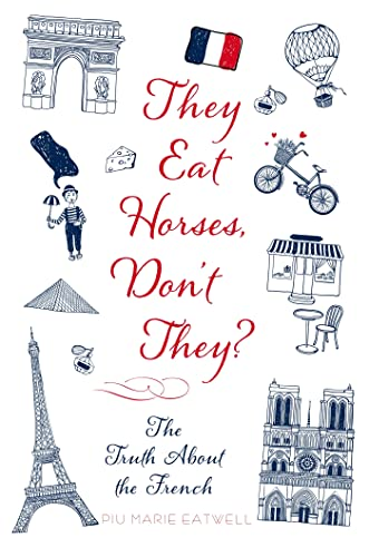 9781250053053: They Eat Horses, Don't They?: The Truth About the French