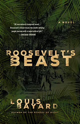 Roosevelt's Beast: A Novel: Bayard, Louis