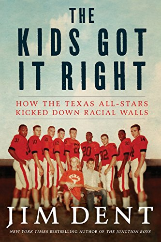 The Kids Got It Right: How the Texas All-Stars Kicked Down Racial Walls: Dent, Jim