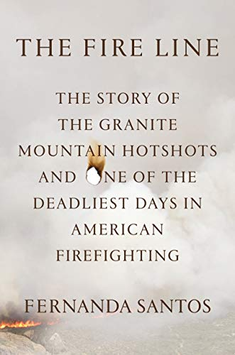9781250054029: The Fire Line: The Story of the Granite Mountain Hotshots