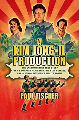 9781250054265: A Kim Jong-Il Production: The Extraordinary True Story of a Kidnapped Filmmaker, His Star Actress, and a Young Dictator's Rise to Power