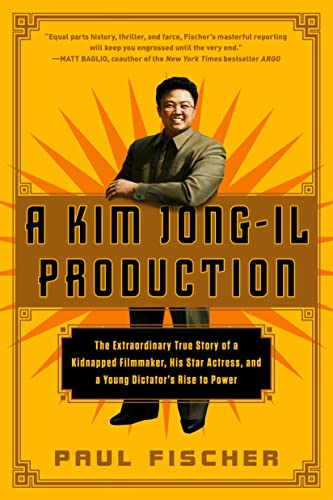 9781250054272: A Kim Jong-Il Production: The Extraordinary True Story of a Kidnapped Filmmaker, His Star Actress, and a Young Dictator's Rise to Power