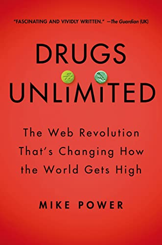 9781250054715: Drugs Unlimited: The Web Revolution That's Changing How the World Gets High