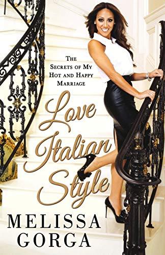 Love Italian Style: The Secrets of My Hot and Happy Marriage: Gorga, Melissa