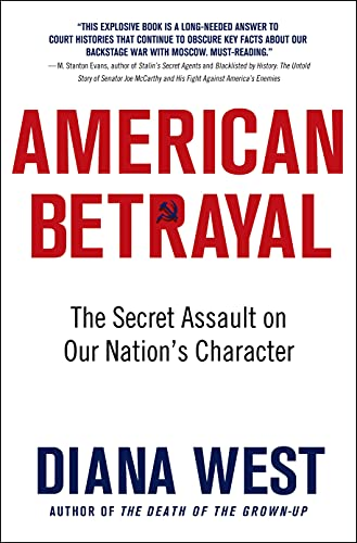 American Betrayal: The Secret Assault on Our Nation's Character: West, Diana