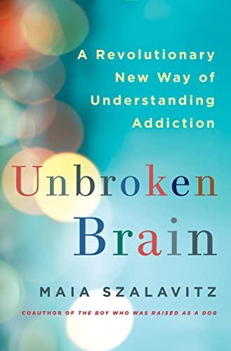 9781250055828: Unbroken Brain: A Revolutionary New Way of Understanding Addiction