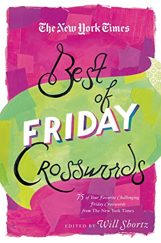 The New York Times Best of Friday Crosswords: 75 of Your Favorite Challenging Friday Puzzles from ...