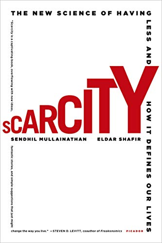 Scarcity: The New Science of Having Less and How It Defines Our Lives: Sendhil Mullainathan