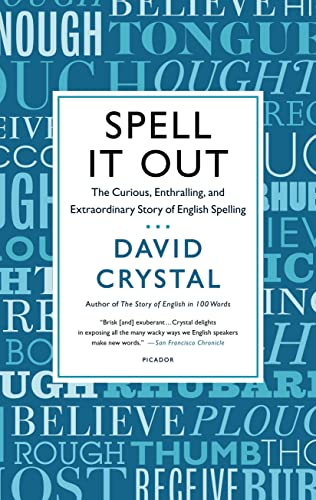 9781250056122: Spell It Out: The Curious, Enthralling, and Extraordinary Story of English Spelling