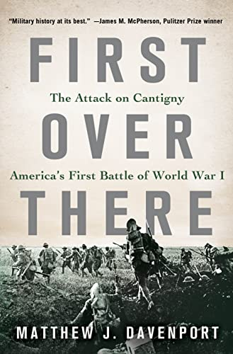 First Over There: The Attack on Cantigny, America's First Battle of World War I: Davenport, ...