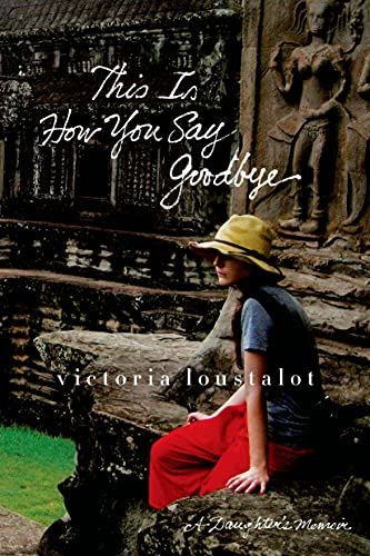 9781250056504: This Is How You Say Goodbye: A Daughter's Memoir