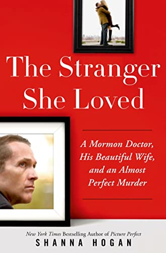 9781250057501: The Stranger She Loved: A Mormon Doctor, His Beautiful Wife, and an Almost Perfect Murder