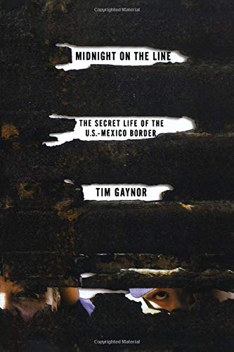9781250057723: Midnight on the Line: The Secret Life of the U.S.-Mexico Border
