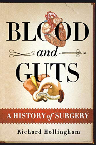 Blood and Guts: A History of Surgery: Richard Hollingham