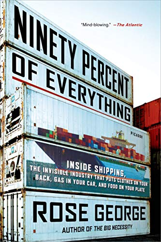 9781250058294: Ninety Percent of Everything: Inside Shipping, the Invisible Industry That Puts Clothes on Your Back, Gas in Your Car, and Food on Your Plate