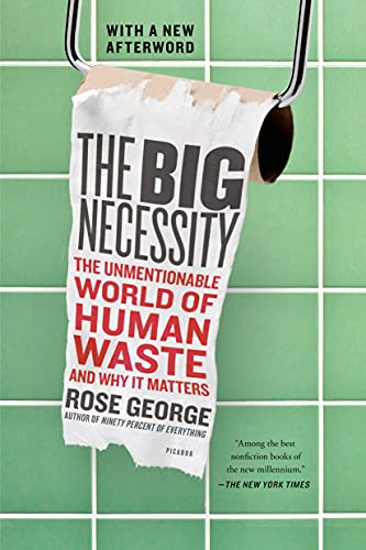 9781250058300: The Big Necessity: The Unmentionable World of Human Waste and Why It Matters