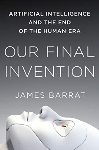 9781250058782: Our Final Invention: Artificial Intelligence and the End of the Human Era