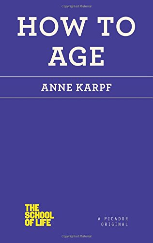 9781250058980: How to Age (The School of Life)