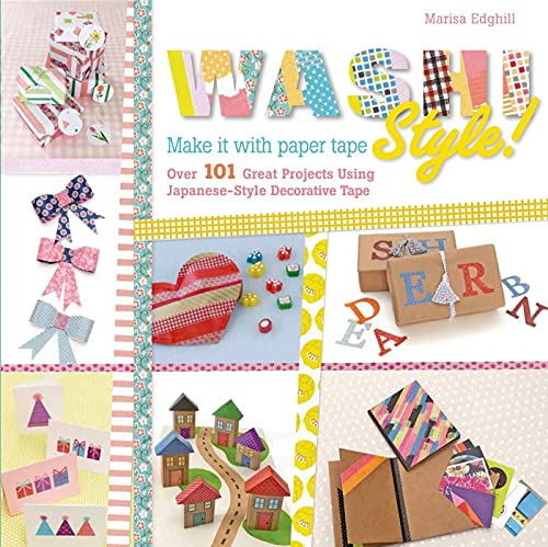 Washi Style!: Over 101 Great Projects Using Japanese-Style Decorative Tape: Edghill, Marisa