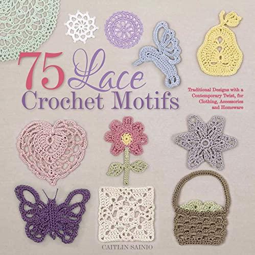 75 Lace Crochet Medallions & Motifs: Sainio, Caitlin