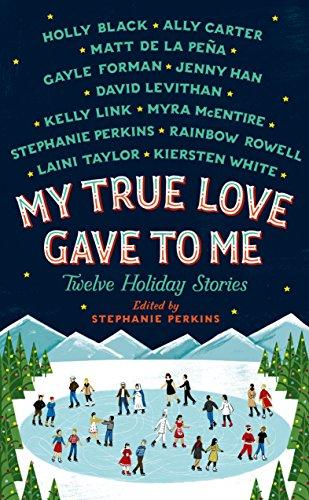 My True Love Gave to Me: Twelve: Perkins, Stephanie; Black,