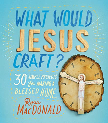 What Would Jesus Craft?: 30 Simple Projects: MacDonald, Ross