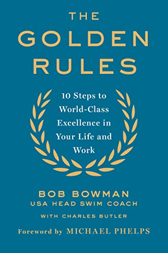 9781250059505: The Golden Rules: 10 Steps to World-Class Excellence in Your Life and Work
