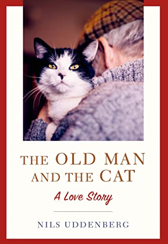 The Old Man and the Cat: A Love Story: Uddenberg, Nils
