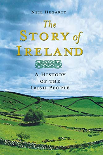 The Story of Ireland: A History of the Irish People: Hegarty, Neil