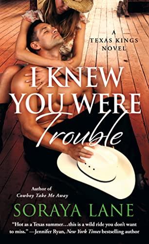 I Knew You Were Trouble: A Texas Kings Novel: Soraya Lane