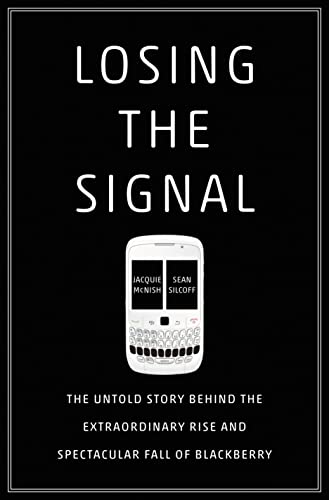 9781250060174: Losing the Signal: The Untold Story Behind the Extraordinary Rise and Spectacular Fall of BlackBerry