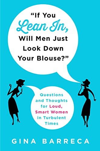 You Think I'm Kidding?: Tips for Loud, Smart Women in Turbulent Times: Barreca, Gina