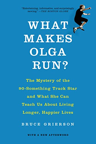 9781250060877: What Makes Olga Run?: The Mystery of the 90-Something Track Star and What She Can Teach Us About Living Longer, Happier Lives