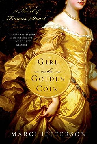 Girl on the Golden Coin: A Novel of Frances Stuart: Jefferson, Marci