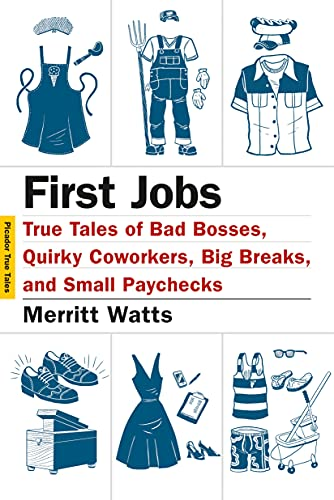 9781250061256: First Jobs: True Tales of Bad Bosses, Quirky Coworkers, Big Breaks, and Small Paychecks (Picador True Tales)