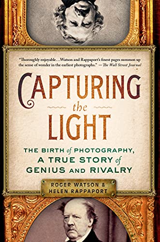 9781250061416: Capturing the Light: The Birth of Photography, a True Story of Genius and Rivalry