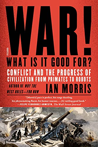 9781250062505: War! What Is It Good For?: Conflict and the Progress of Civilization from Primates to Robots
