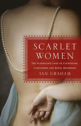 9781250062635: Scarlet Women: The Scandalous Lives of Courtesans, Concubines, and Royal Mistresses