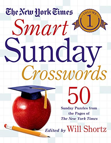 The New York Times Smart Sunday Crosswords, Volume 1: 50 Sunday Puzzles from the Pages of the New ...