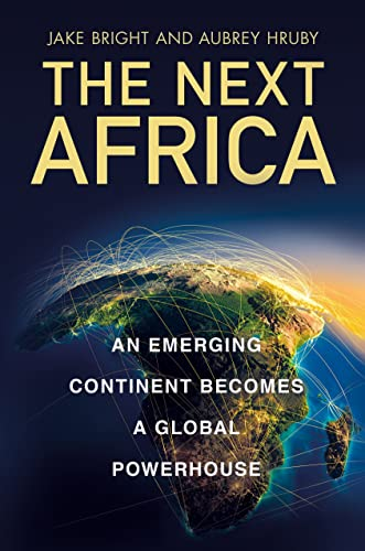 9781250063717: The Next Africa: An Emerging Continent Becomes a Global Powerhouse