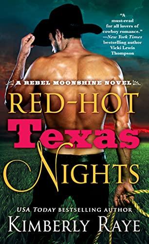 Red-Hot Texas Nights: A Rebel Moonshine Novel: Raye, Kimberly