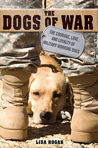 9781250064059: The Dogs of War: The Courage, Love, and Loyalty of Military Working Dogs