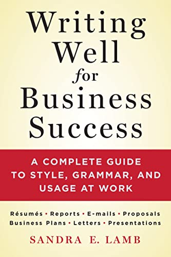 9781250064516: Writing Well for Business Success: A Complete Guide to Style, Grammar, and Usage at Work