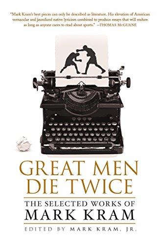 Great Men Die Twice: The Selected Works of Mark Kram: Kram, Mark, Jr.