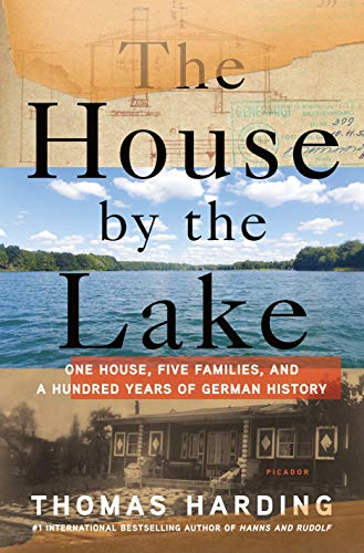 9781250065063: The House by the Lake: One House, Five Families, and a Hundred Years of German History