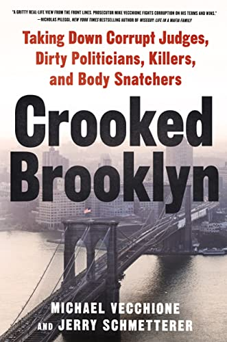 Crooked Brooklyn: Taking Down Corrupt Judges, Dirty Politicians, Killers, and Body Snatchers: ...