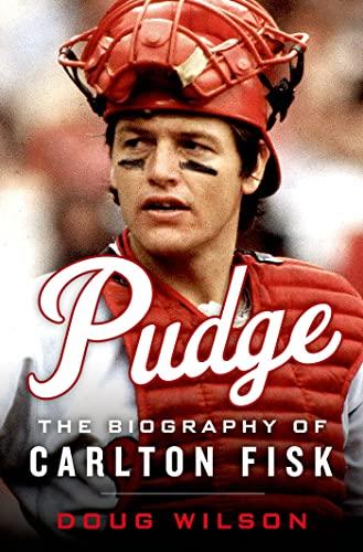 Pudge: The Biography of Carlton Fisk: Wilson, Doug