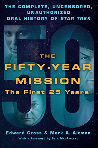 9781250065841: The Fifty-Year Mission: The Complete, Uncensored, Unauthorized Oral History of Star Trek